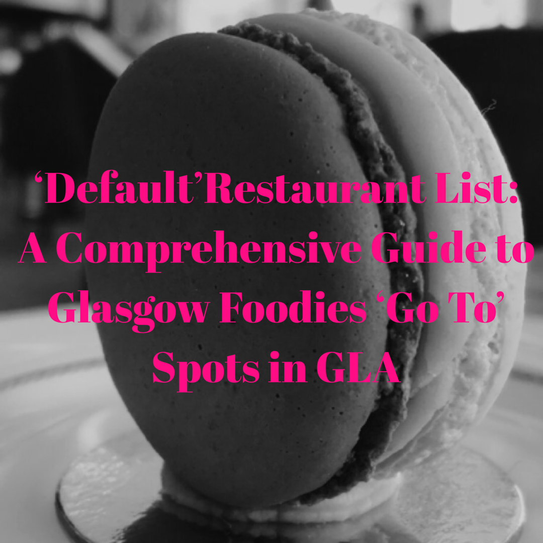'Default' Restaurant List: A Comprehensive Guide to Glasgow Foodies 'Go To' Spots in GLA #cravingreliability